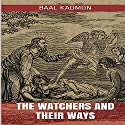 The Watchers and Their Ways Audiobook by Baal Kadmon Narrated by Baal Kadmon