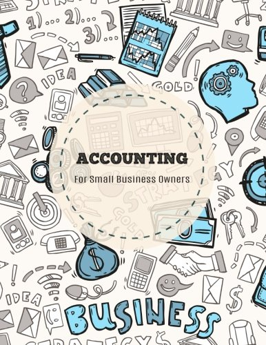 Accounting For Small Business Owners: Accounts Journal : General Ledger Accounting Book : Record Books : Accounting Note Pad : Ledger Books For Bills, ... Entries (Accounting General) (Volume 1)