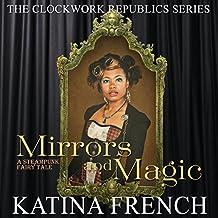 Mirrors and Magic: A Steampunk Fairy Tale, The Clockwork Republic Series