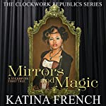 Mirrors and Magic: A Steampunk Fairy Tale, The Clockwork Republic Series | Katina French