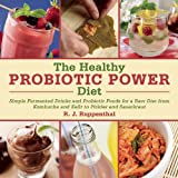 The Healthy Probiotic Diet: More Than 50 Recipes for Improved Digestion, Immunity, and Skin Health