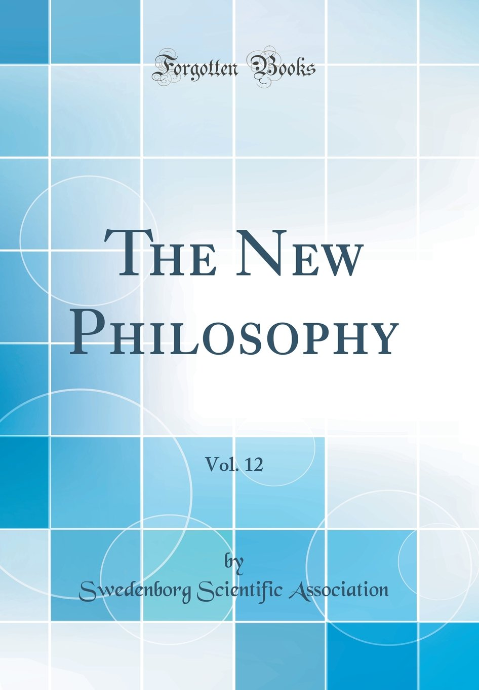 The New Philosophy, Vol. 12 (Classic Reprint) PDF