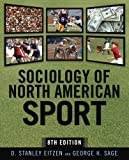 Sociology of North American Sport, Eitzen, D. Stanley and Sage, George H., 0199945918