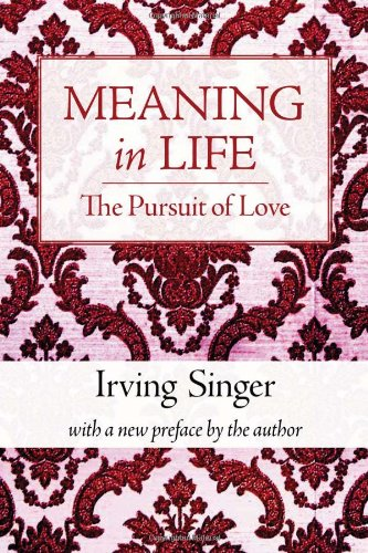 Meaning in Life: The Pursuit of Love (Irving Singer Library) (Volume 2) ()