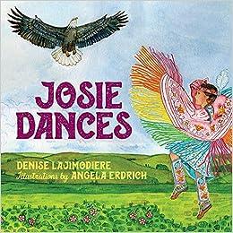 Josie Dances: Lajimodiere, Denise, Erdrich, Angela: 9781681342078: Amazon.com:  Books