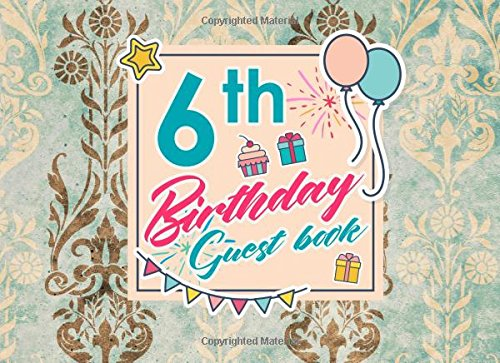 Read Online 6th Birthday Guest Book: Birthday Guest Book Blank, Guest Book Visitors, Congratulations Guest Book, Guest Sign In Paper, Vintage/Aged Cover (Volume 60) ebook
