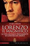 Lorenzo il Magnifico. La vita geniale e travolgente di Lorenzo de' Medici
