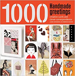 1 000 handmade greetings creative cards and clever correspondence 1 000 handmade greetings creative cards and clever correspondence laura mcfadden deborah baskin 9781592534739 amazon books m4hsunfo
