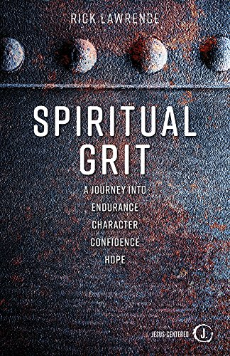 Spiritual Grit: A Journey Into Endurance. Character. Confidence. Hope.