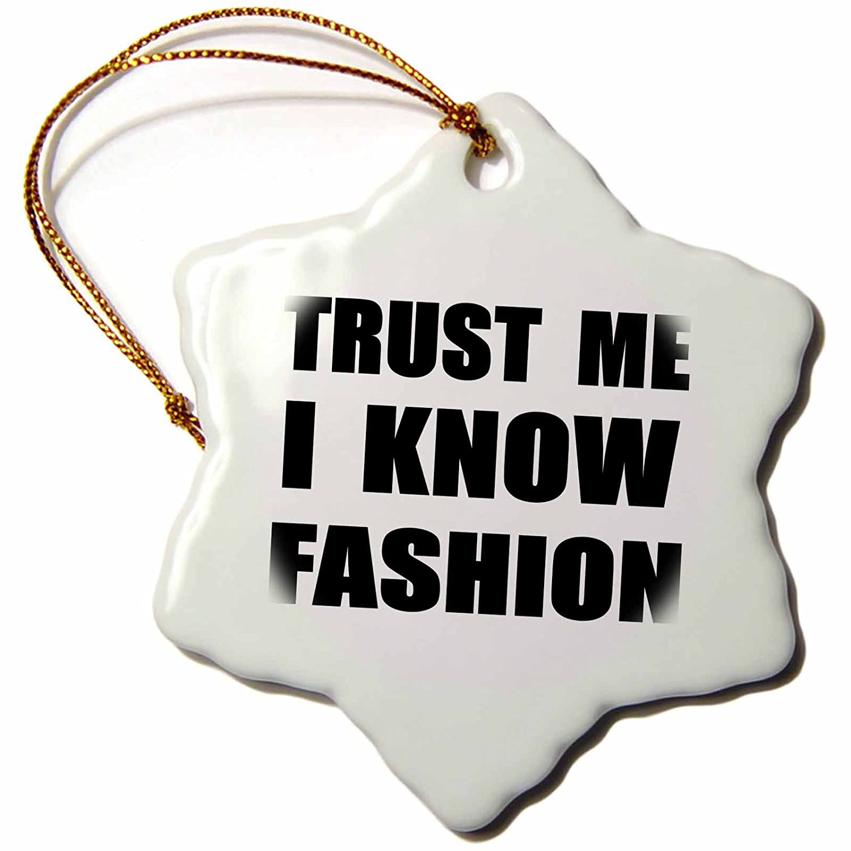 3dRose orn/_195604/_1 Trust Me I Know Fashion-Fun Fashionista and Designer Humor-Funny-Snowflake Ornament Porcelain 3-Inch