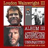 Album Iii / Attempted Mustache / Unrequited /  Loudon Wainwright Iii