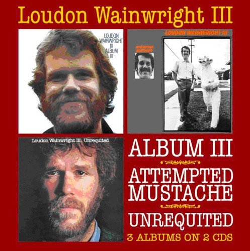 Album Iii / Attempted Mustache / Unrequited /  Loudon Wainwright Iii ()
