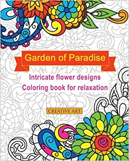 Amazon 2 Garden Of Paradise Intricate Flower Designs Coloring Book For Relaxation Creative Art Books Volume 9781523725113
