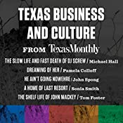 Texas Business and Culture from Texas Monthly | Michael Hall, Pamela Colloff, John Spong, Sonia Smith, Tom Foster