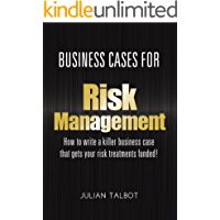 Business Cases for Risk Management: How to write a killer business case that gets your risk treatments funded!