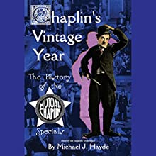 Chaplin's Vintage Year: The History of the Mutual-Chaplin Specials Audiobook by Michael J. Hayde Narrated by Nat Segaloff