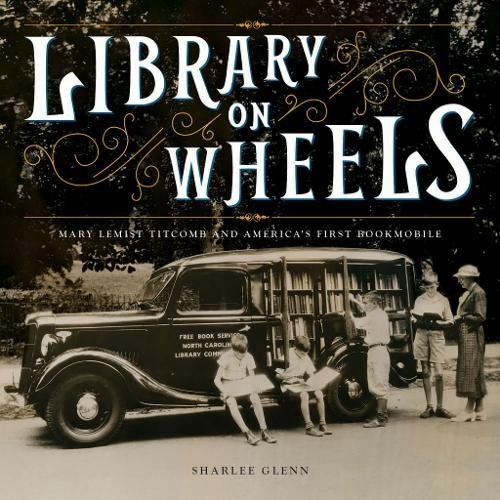 Library on Wheels: Mary Lemist Titcomb and America's First Bookmobile