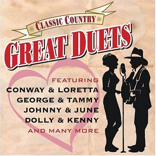 Classic Country: Great Duets, Conway & Loretta; George & Tammy; Johnny & June; Dolly & Kenny