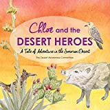 img - for Chloe and the Desert Heroes: A Tale of Adventure in the Sonoran Desert book / textbook / text book
