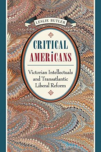critical-americans-victorian-intellectuals-and-transatlantic-liberal-reform