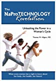 The NaPro Technology Revolution: Unleashing the Power in a Woman's Cycle; What Every Woman has a Right to Know About her Body...Her Health...Her Future!