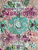 Mastering the Art of Embroidery: Traditional Techniques and Contemporary Applications for Hand and Machine Embroidery
