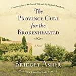 The Provence Cure for the Brokenhearted: A Novel | Bridget Asher