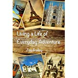 Living a Life of Everyday Adventure: A Guide to Incorporating Fun, Excitement, and Interest into Every Day