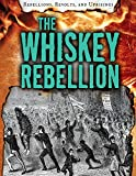 The Whiskey Rebellion (Rebellions, Revolts, and Uprisings)