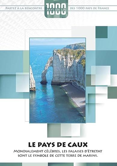 Le Pays de Caux : Mondialement célèbres, les falaises d'Etretat sont le symbole de cette terre de marins