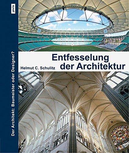 Entfesselung der Architektur: Der Architekt: Baumeister oder Designer?