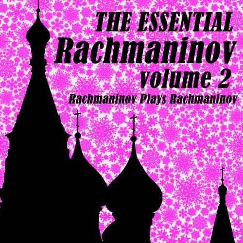 The Essential Rachmaninov Volu...