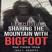 Sharing the Mountain with Bigfoot: The Third Year: Bigfoot Series | Jada L. Roberts