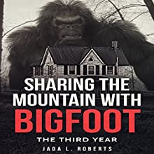 Sharing the Mountain with Bigfoot: The Third Year: Bigfoot Series Audiobook by Jada L. Roberts Narrated by Donna Soto
