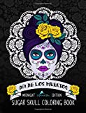 Dia De Los Muertos Sugar Skull Coloring Book: Midnight Edition (Day Of The Dead Coloring Books For Grown-Ups)