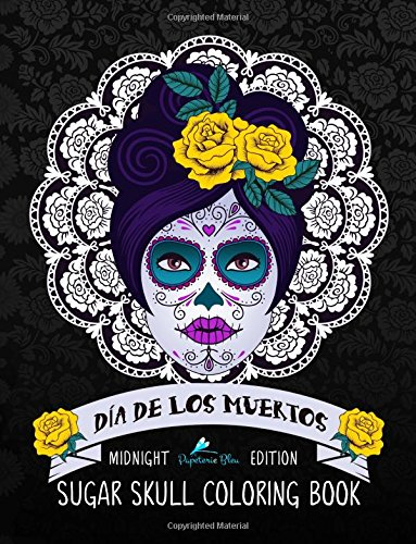dia de los muertos sugar skull coloring book midnight edition day of the dead coloring books for grown ups papeterie bleu 9781533630797 amazoncom