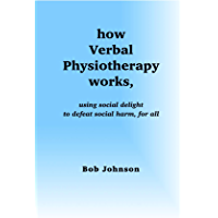 how Verbal Physiotherapy works, using social delight to defeat social harm, for all