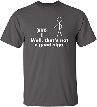 Well That's Not A Good Sign Retro Humor Teens Novelty Sarcastic Funny T Shirt