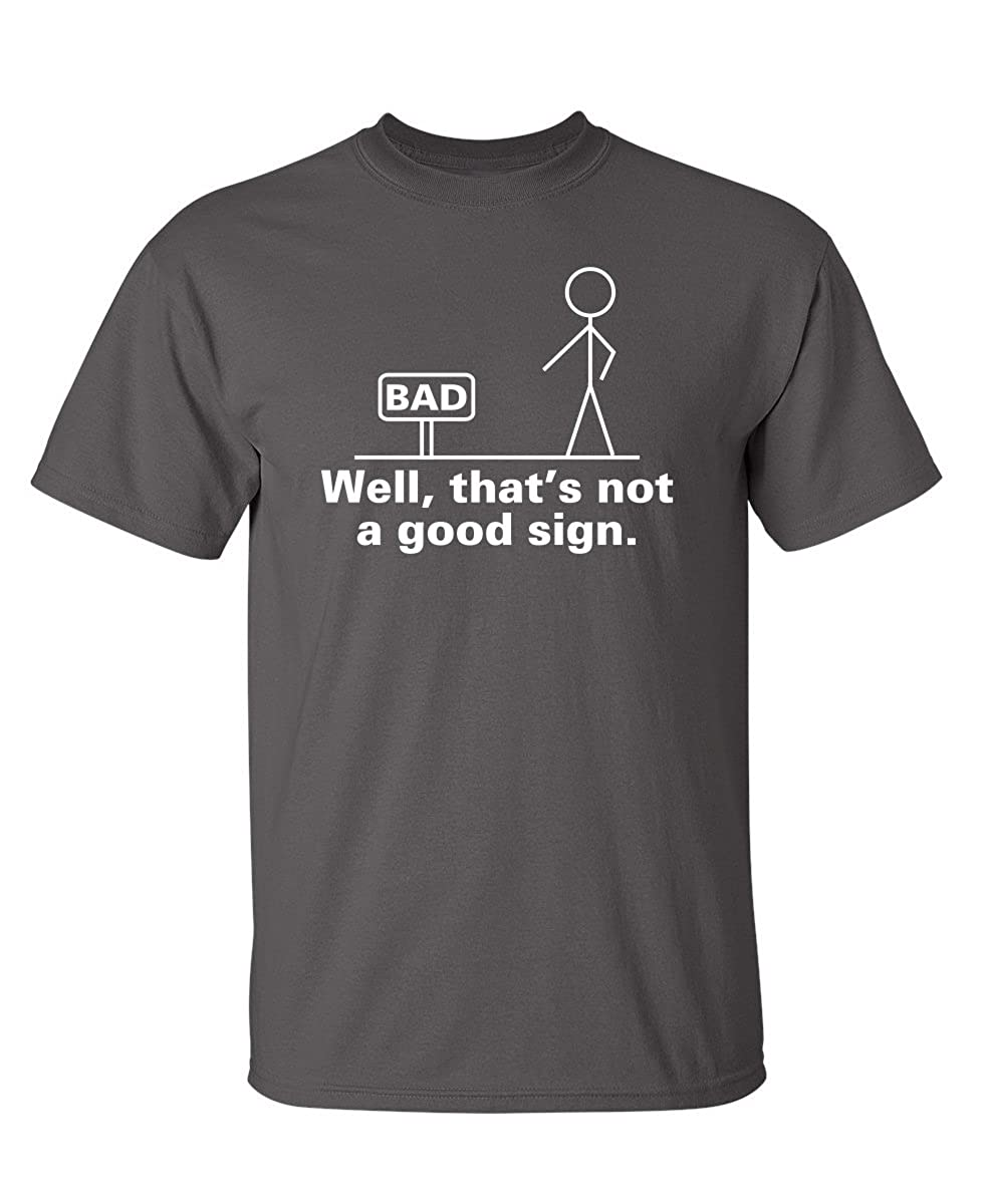 Well That's Not A Good Sign Adult Humor Graphic Novelty Sarcastic Funny T Shirt