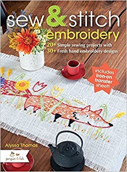 Book Sew & Stitch Embroidery: 20+ Simple Sewing Projects with 30+ Fresh Embroidery Designs by Alyssa Thomas (2013-06-06)