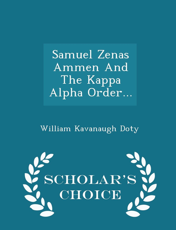 Download Samuel Zenas Ammen And The Kappa Alpha Order... - Scholar's Choice Edition ebook