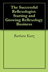 The Successful Reflexologist: Starting and Growing Reflexology Business Kindle Edition