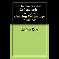 The Successful Reflexologist: Starting and Growing Reflexology Business