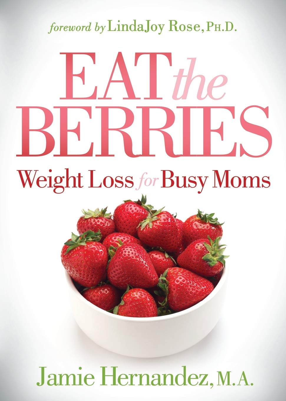 Eat the Berries: Weight Loss for Busy Moms: Amazon.es: Jamie ...