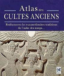 Atlas des cultes anciens : Redécouvrez les extraordinaires traditions de l'aube de temps...