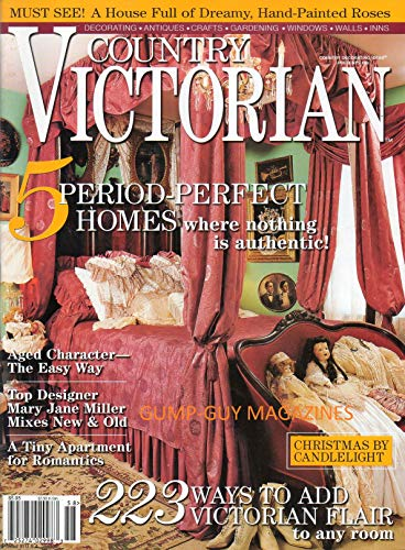 COUNTRY VICTORIAN Magazine Winter 2004 CHRISTMAS BY CANDLELIGHT 5 Period-Perfect Homes: Where Nothing is Authentic MUST SEE: HOUSE FULL OF DREAMY, HAND-PAINTED ROSES Top Designer: Mary Jane (Flair Five Light Bath)