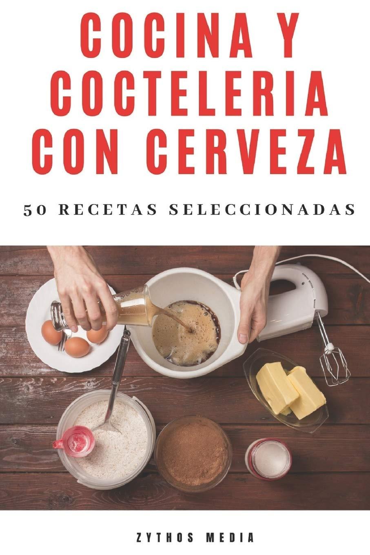 Cocina y Coctelería con Cerveza, 50 recetas seleccionadas