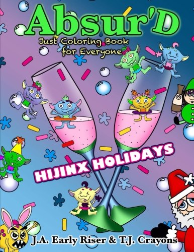 Read Online The Absurd JUST Coloring Book for Everyone: Hijinx Holidays (Maniacal Confessions Coloring Books) (Volume 6) ebook