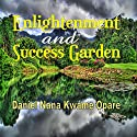 Enlightenment and Success Garden Audiobook by Daniel Nana Kwame Opare Narrated by Jay Prichard