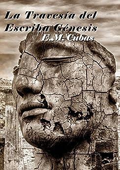 La travesía del Escriba GÉNESIS (Spanish Edition) by [CUBAS, E.M.]